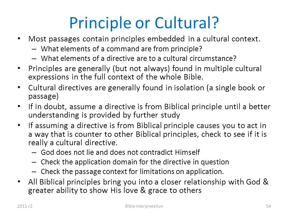 Principle or Cultural Most passages contain principles embedded in a cultural context. What elements of a command are from principle