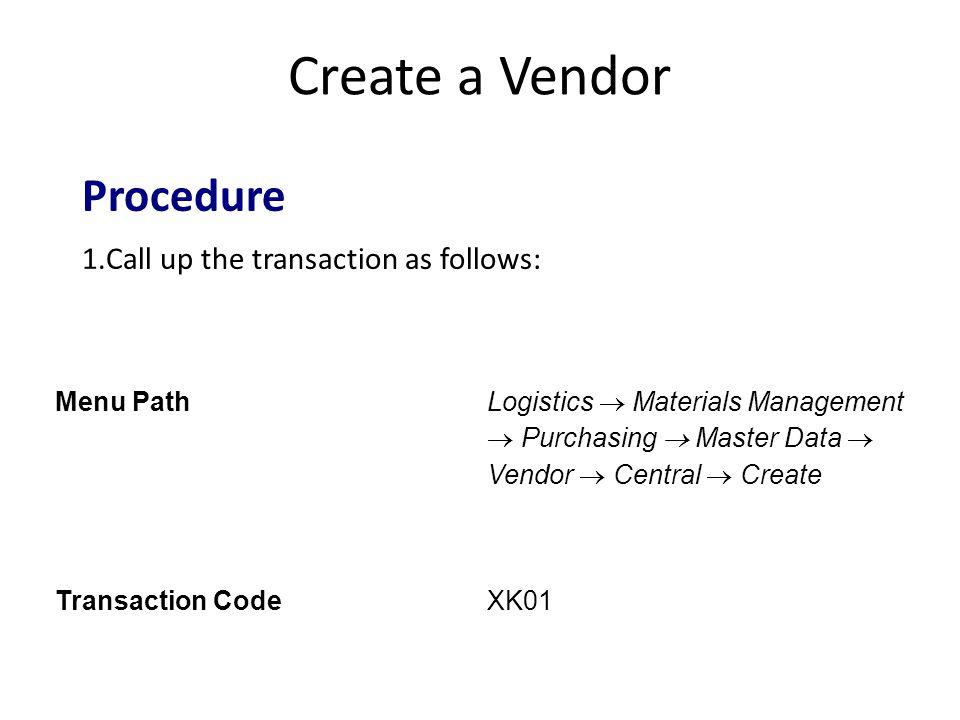 Create a Vendor Procedure Call up the transaction as follows: