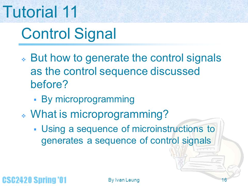 Control Signal But how to generate the control signals as the control sequence discussed before By microprogramming.