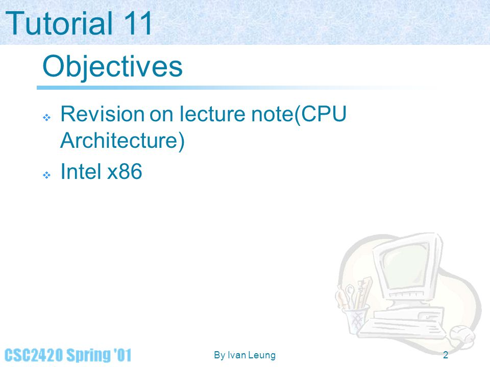 Objectives Revision on lecture note(CPU Architecture) Intel x86