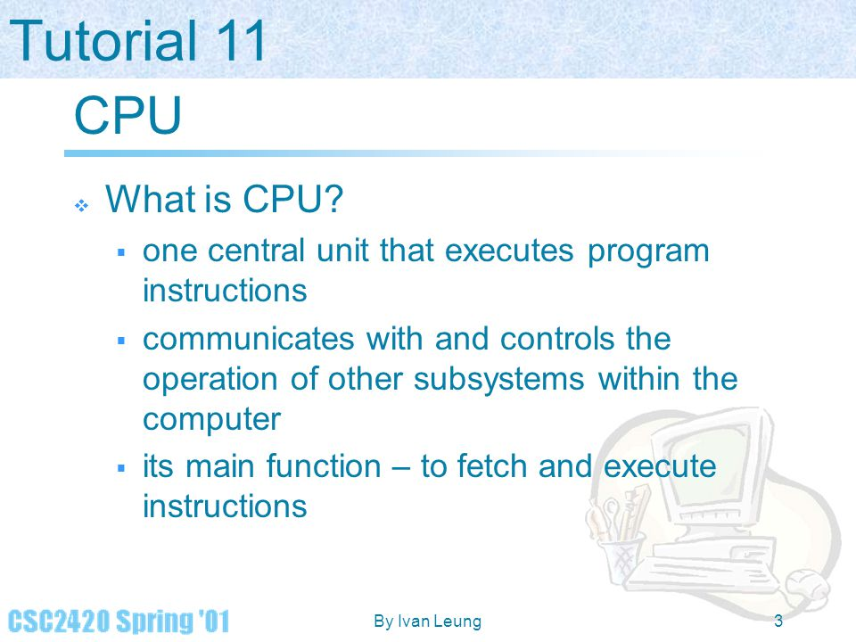CPU What is CPU one central unit that executes program instructions