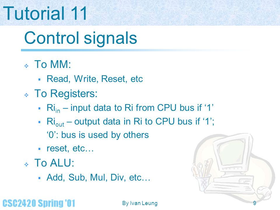 Control signals To MM: To Registers: To ALU: Read, Write, Reset, etc