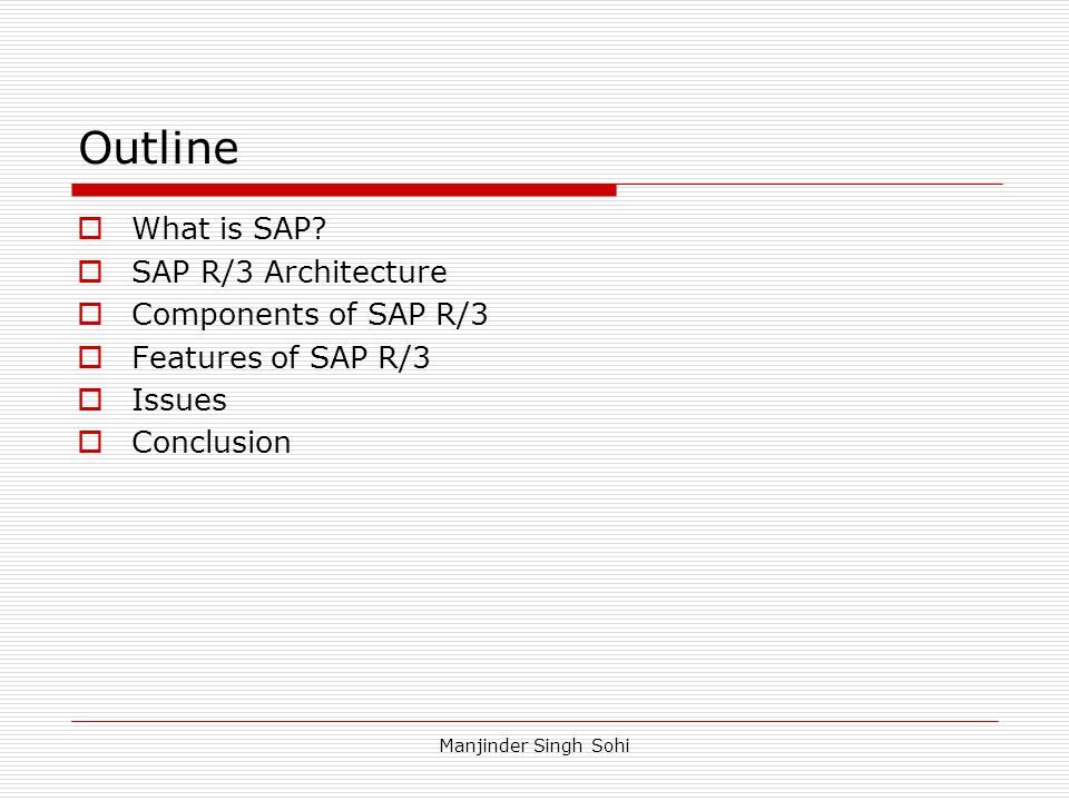 Outline What is SAP SAP R/3 Architecture Components of SAP R/3