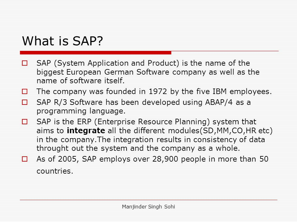 What is SAP SAP (System Application and Product) is the name of the biggest European German Software company as well as the name of software itself.
