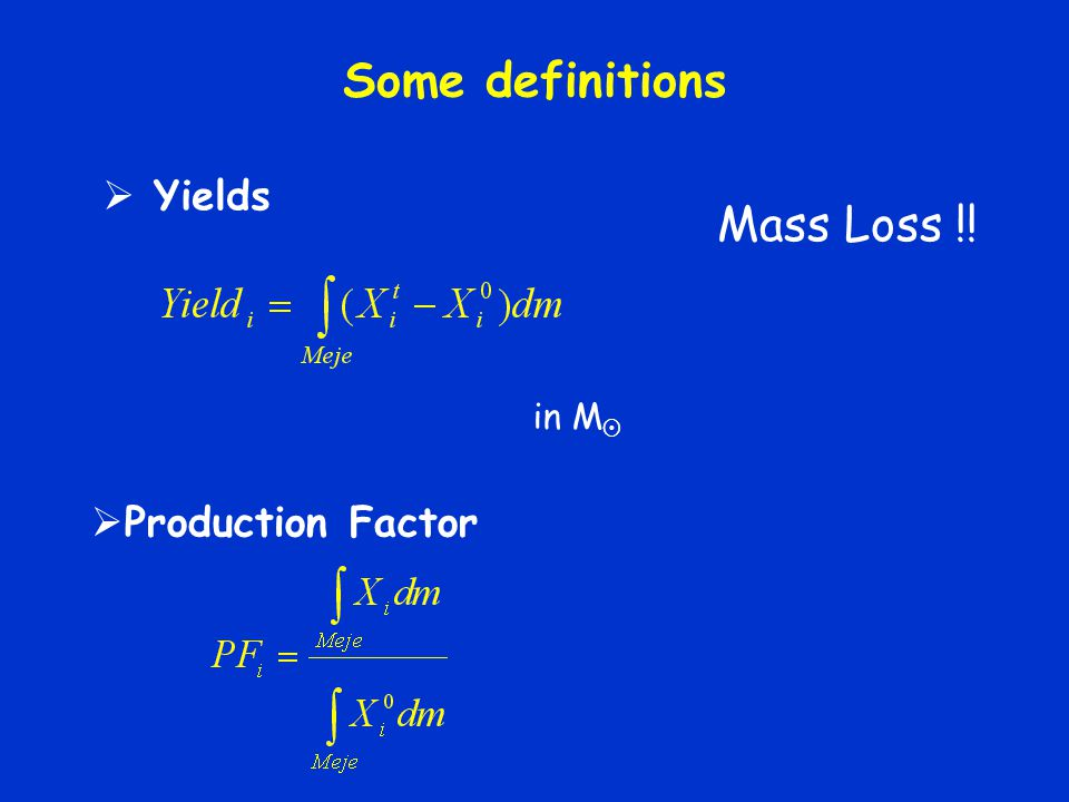 Some definitions Yields Mass Loss !! in M Production Factor