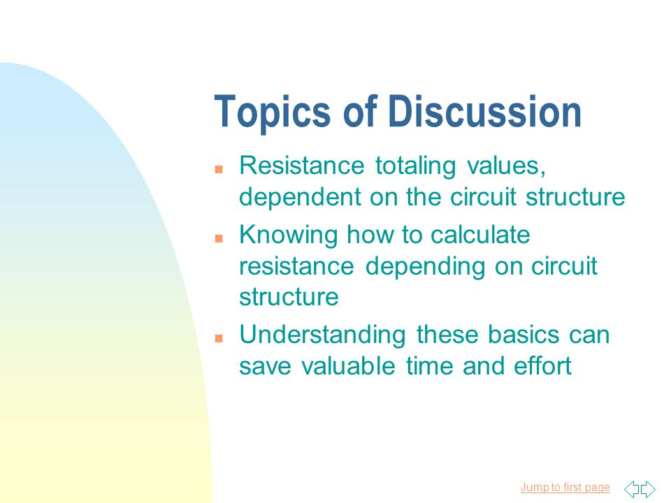 Topics of Discussion Resistance totaling values, dependent on the circuit structure.