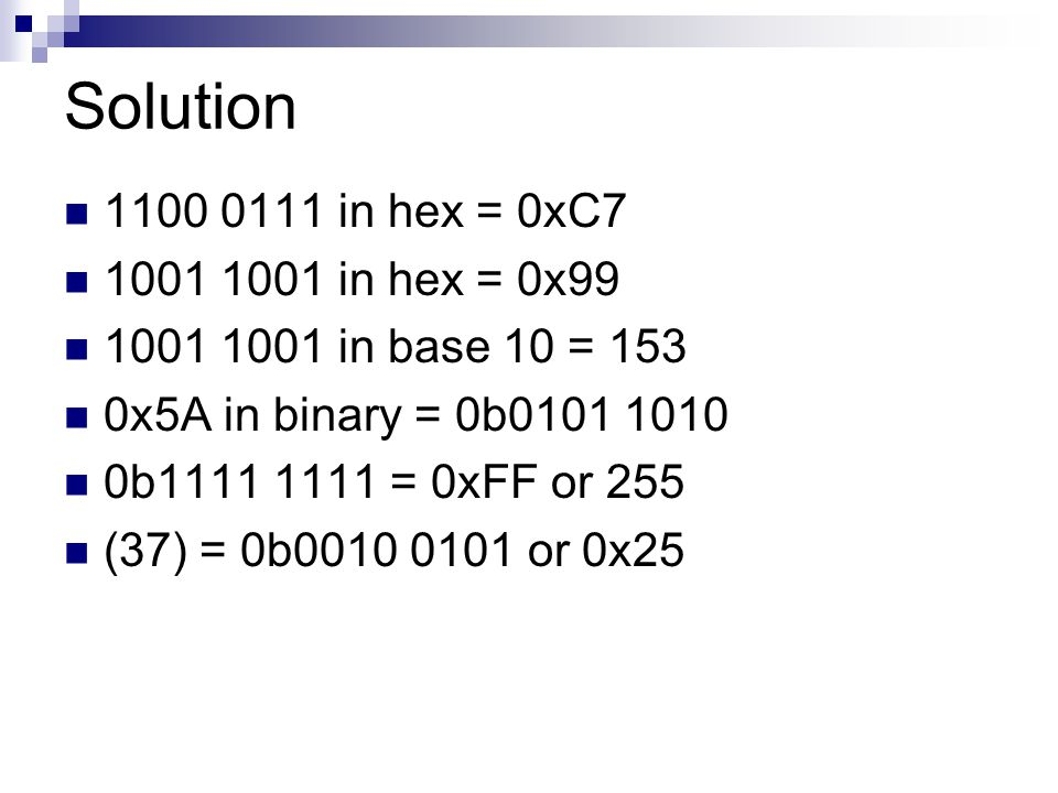 Solution 1100 0111 in hex = 0xC7 1001 1001 in hex = 0x99
