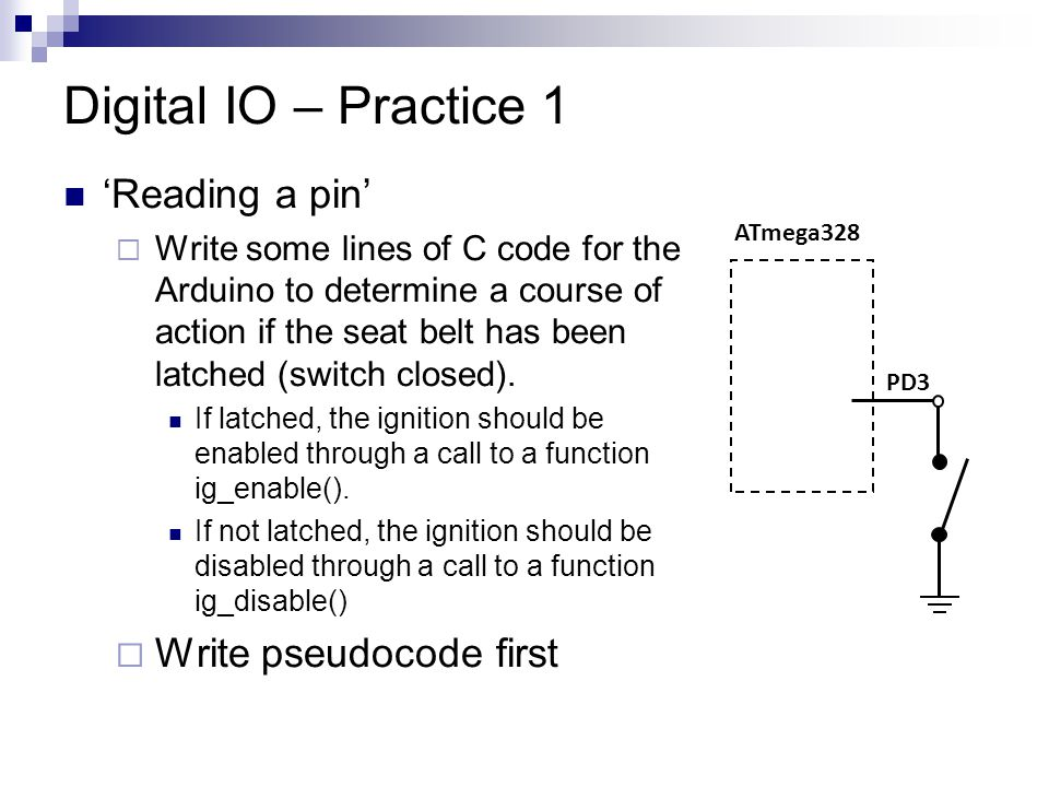 Digital IO – Practice 1 'Reading a pin' Write pseudocode first
