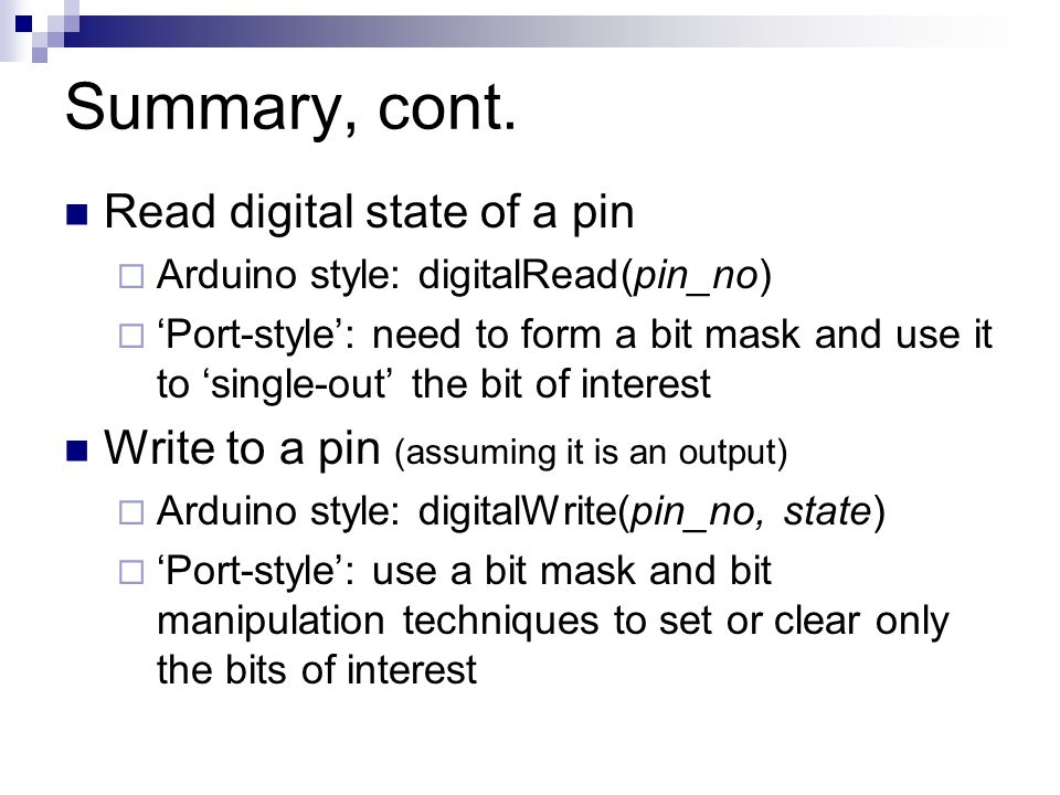 Summary, cont. Read digital state of a pin