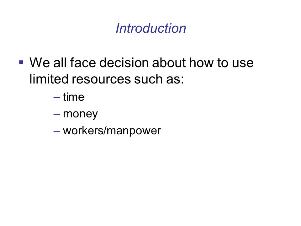 We all face decision about how to use limited resources such as: