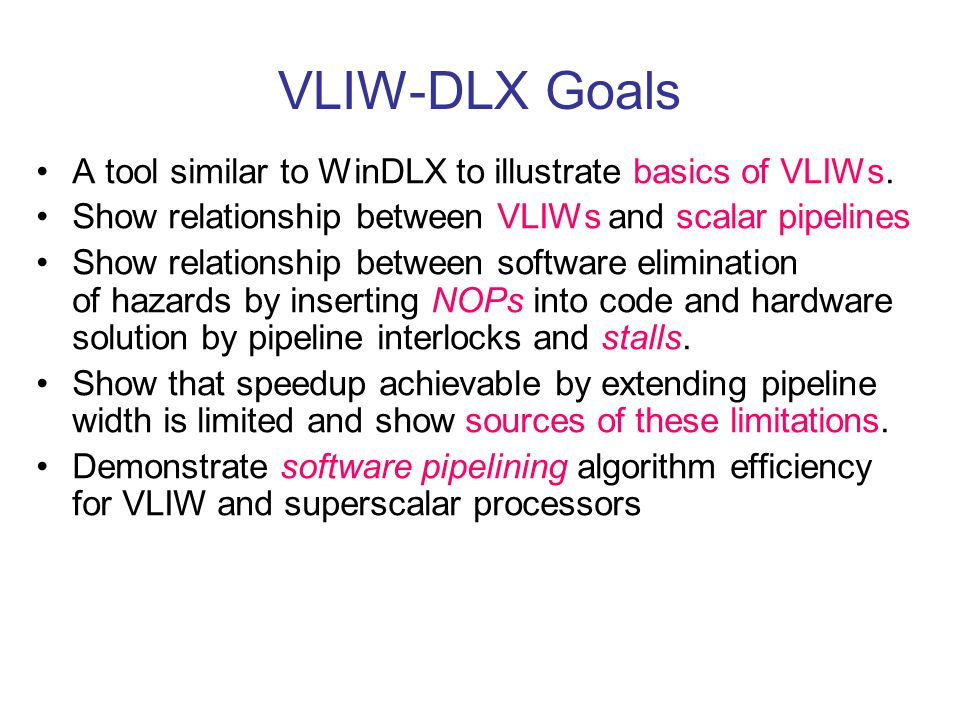 VLIW-DLX Goals A tool similar to WinDLX to illustrate basics of VLIWs.