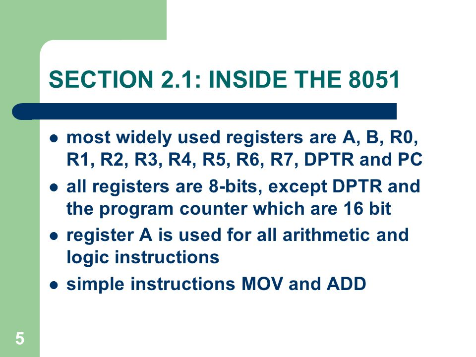 SECTION 2.1: INSIDE THE 8051 most widely used registers are A, B, R0, R1, R2, R3, R4, R5, R6, R7, DPTR and PC.