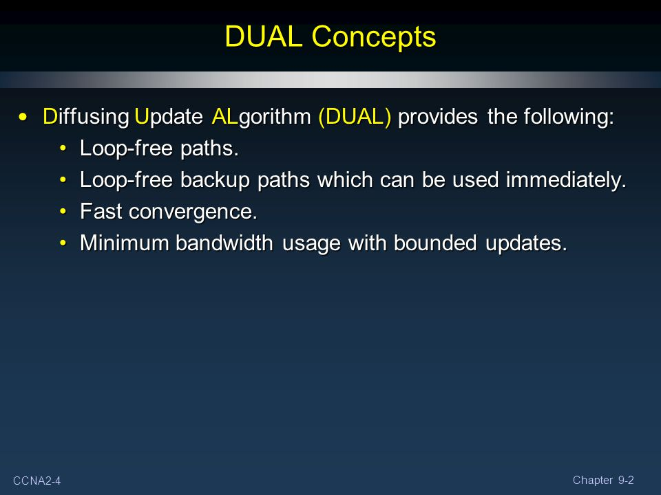DUAL Concepts Diffusing Update ALgorithm (DUAL) provides the following: Loop-free paths. Loop-free backup paths which can be used immediately.