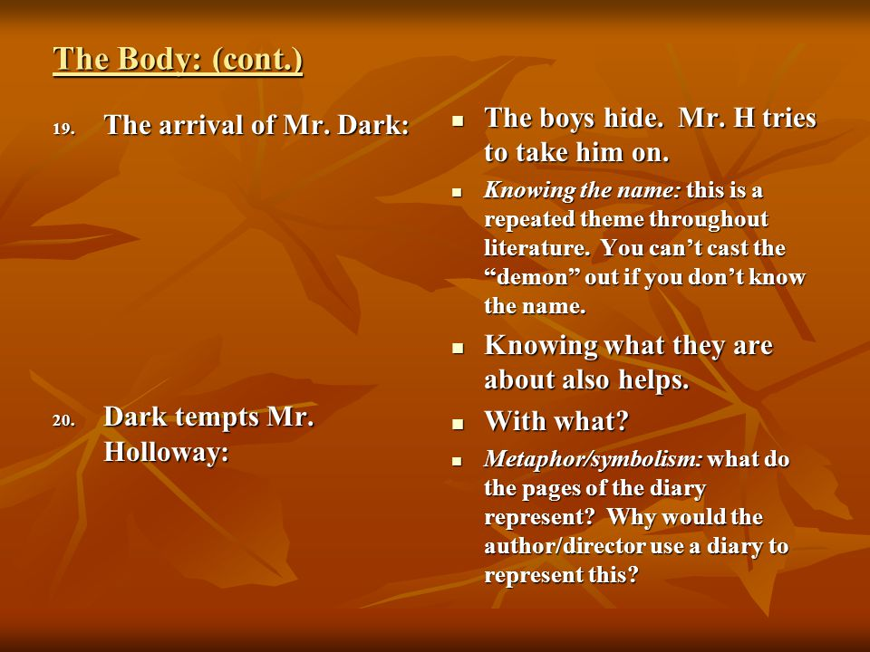 The Body: (cont.) The boys hide. Mr. H tries to take him on.
