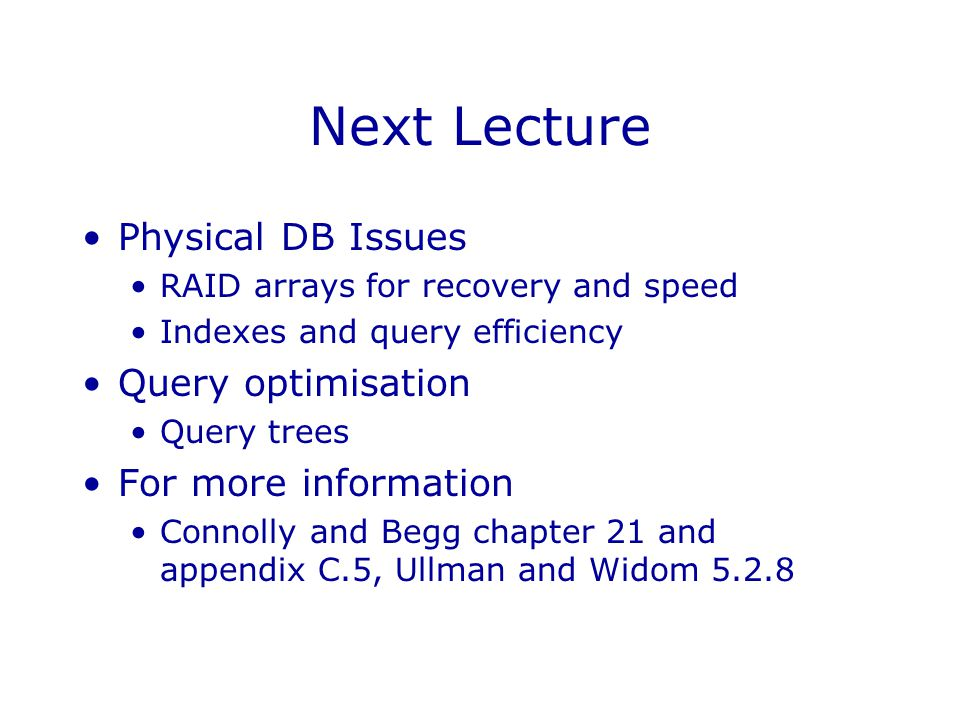 Next Lecture Physical DB Issues Query optimisation