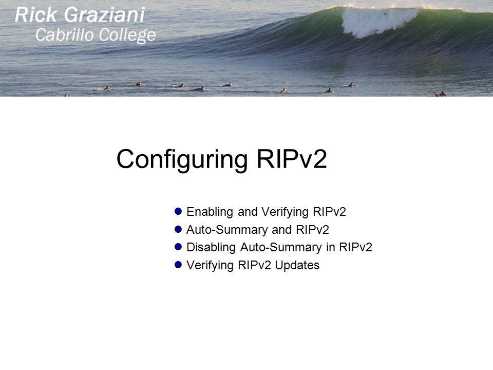 Configuring RIPv2 Enabling and Verifying RIPv2 Auto-Summary and RIPv2