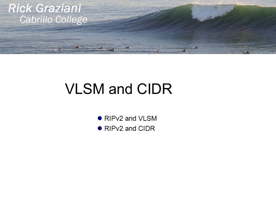 RIPv2 and VLSM RIPv2 and CIDR