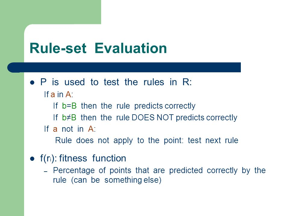 Rule-set Evaluation P is used to test the rules in R: