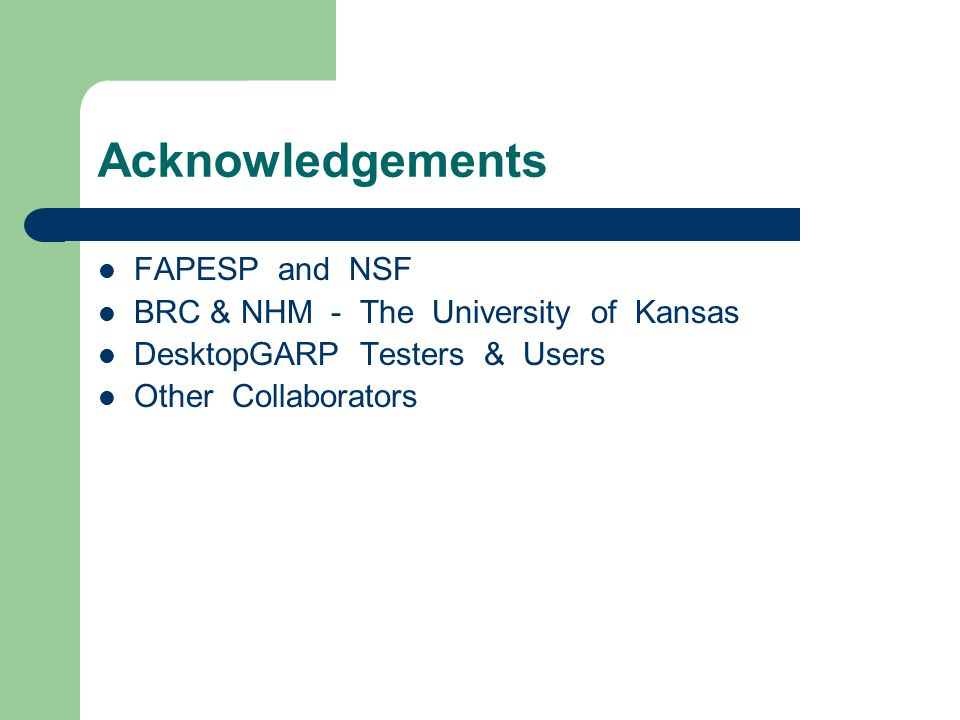 Acknowledgements FAPESP and NSF BRC & NHM - The University of Kansas