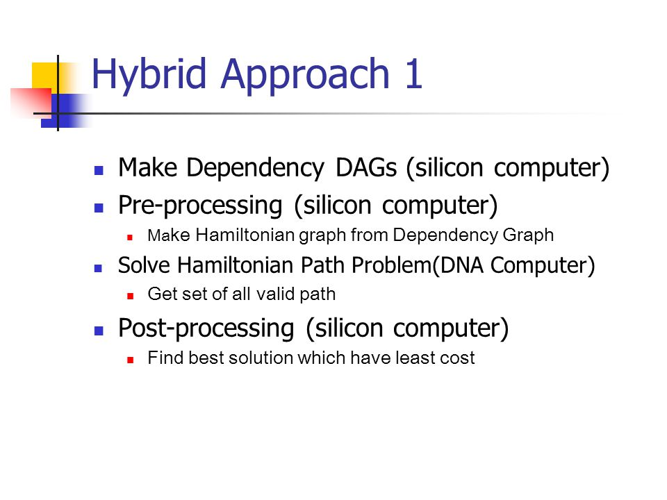 Hybrid Approach 1 Make Dependency DAGs (silicon computer)