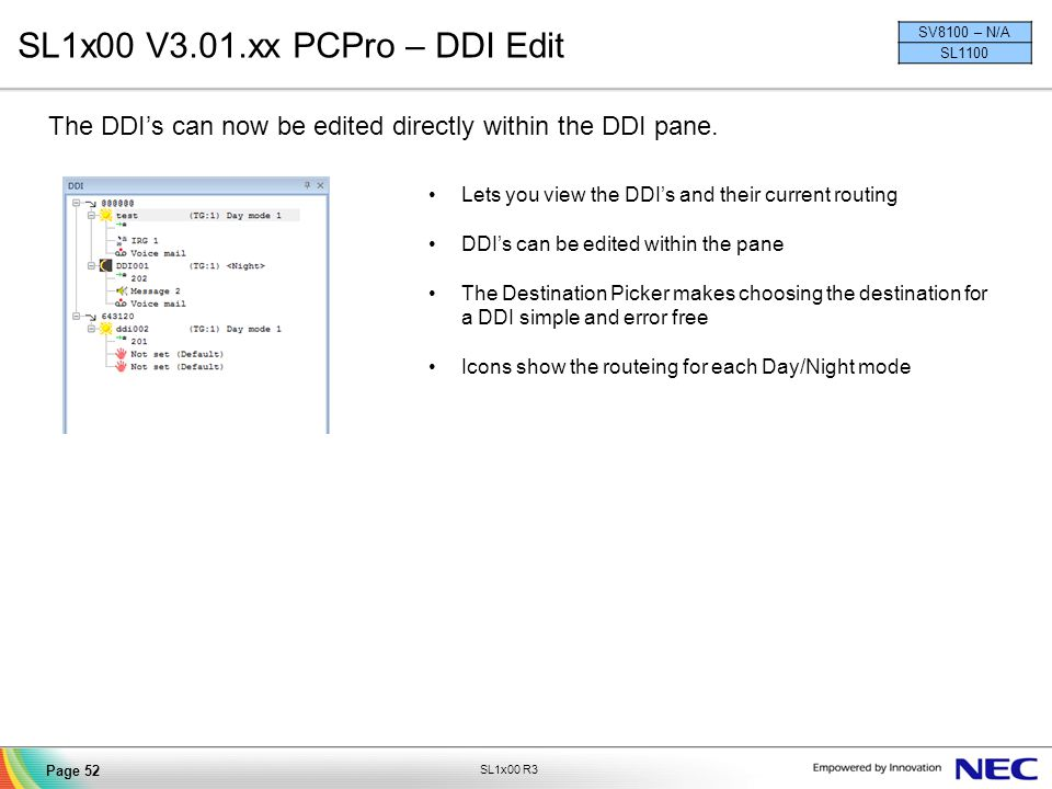 SL1x00 V3.01.xx PCPro – DDI Edit SV8100 – N/A. SL1100. The DDI's can now be edited directly within the DDI pane.