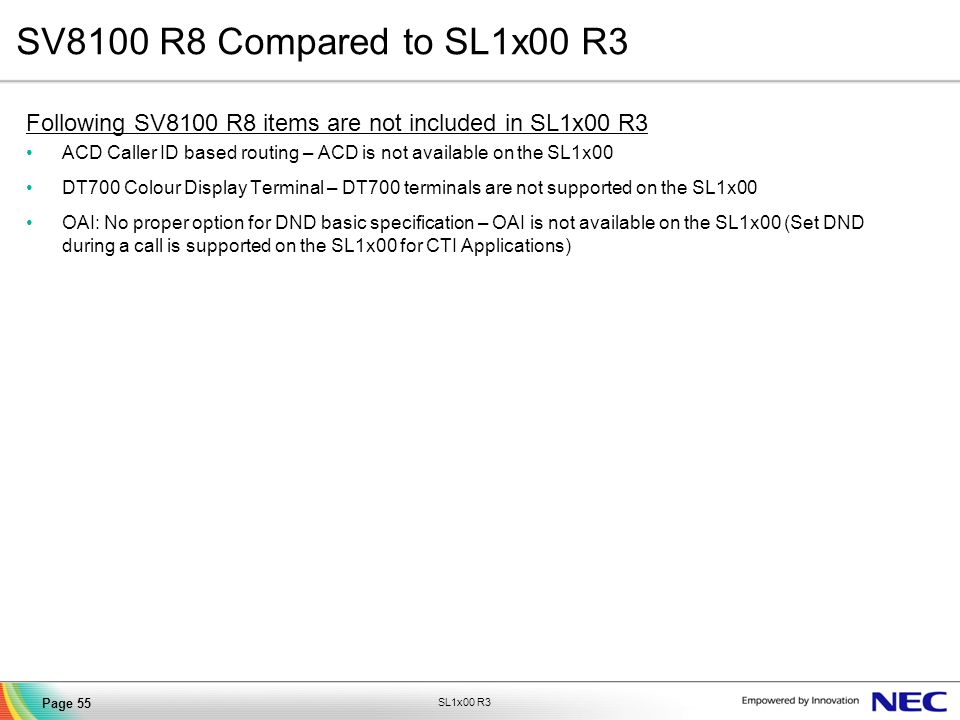 SV8100 R8 Compared to SL1x00 R3 Following SV8100 R8 items are not included in SL1x00 R3.