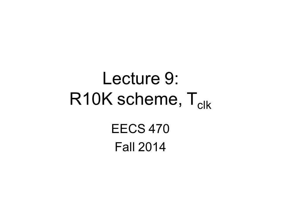 Lecture 9: R10K scheme, Tclk