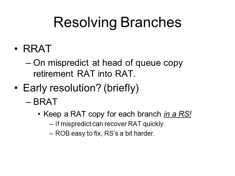Resolving Branches RRAT Early resolution (briefly)