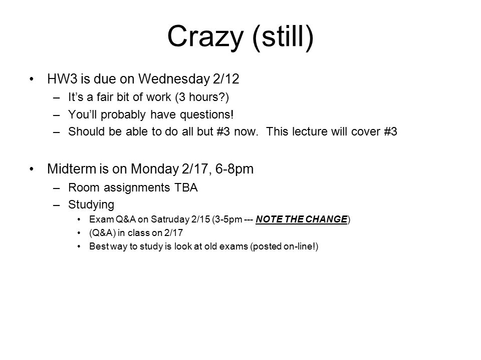 Crazy (still) HW3 is due on Wednesday 2/12