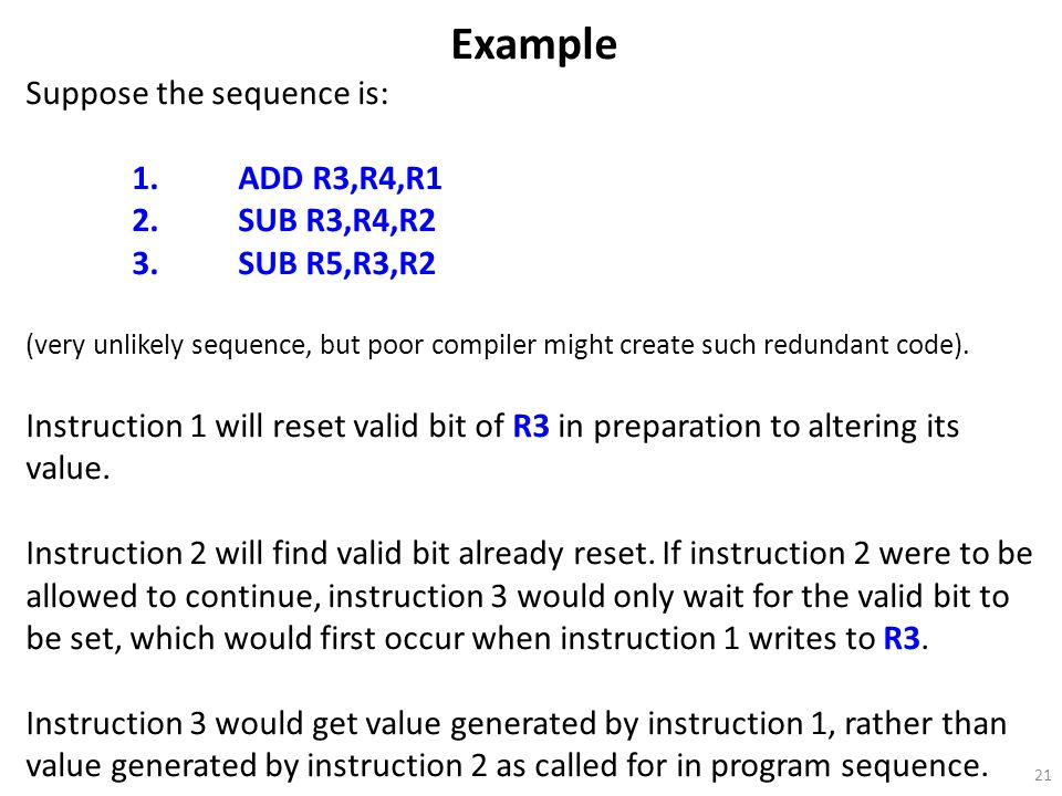 Example Suppose the sequence is: 1. ADD R3,R4,R1 2. SUB R3,R4,R2