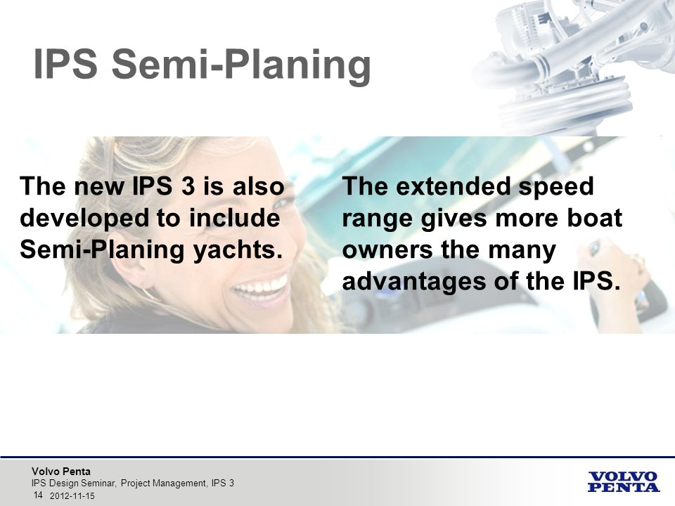 IPS Semi-Planing The new IPS 3 is also developed to include Semi-Planing yachts.
