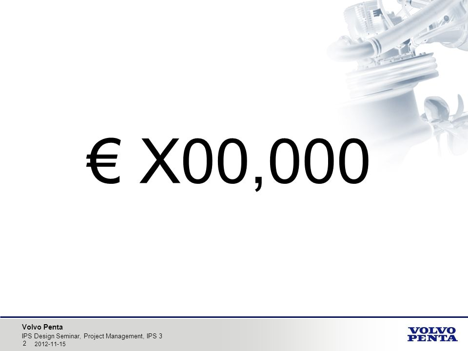 € X00,000 IPS Design Seminar, Project Management, IPS 3 2012-11-15