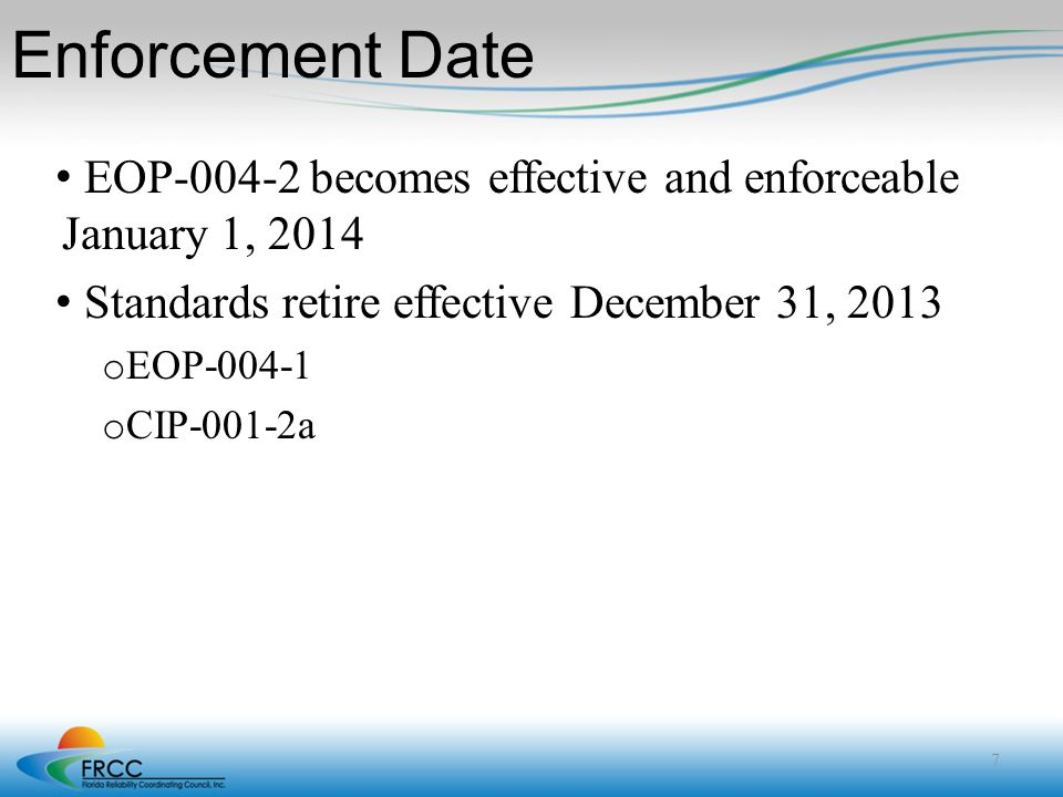 Enforcement Date EOP-004-2 becomes effective and enforceable January 1, 2014. Standards retire effective December 31, 2013.