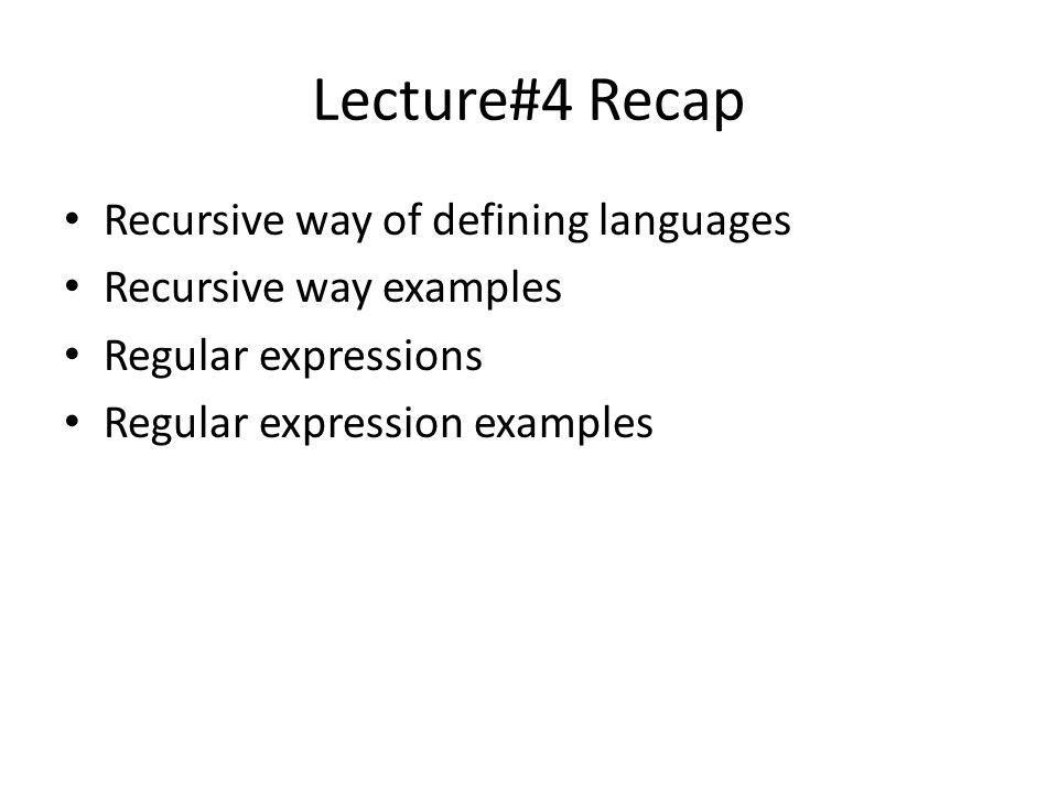Lecture#4 Recap Recursive way of defining languages