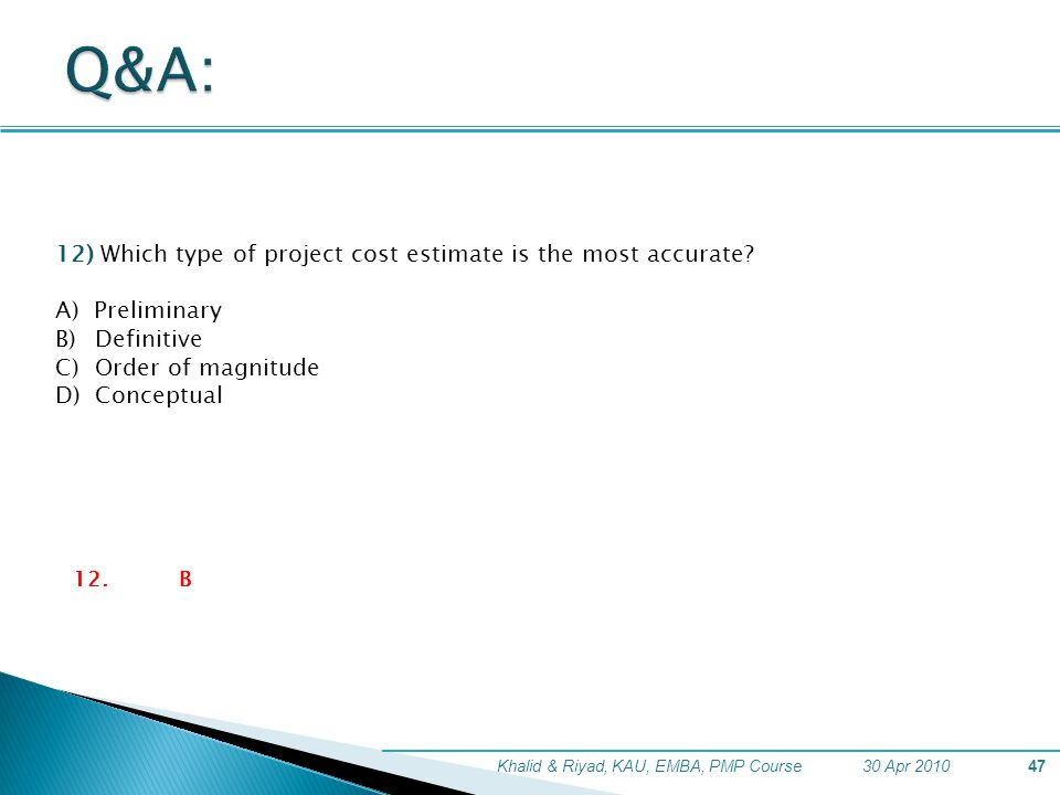 Q&A: 12) Which type of project cost estimate is the most accurate