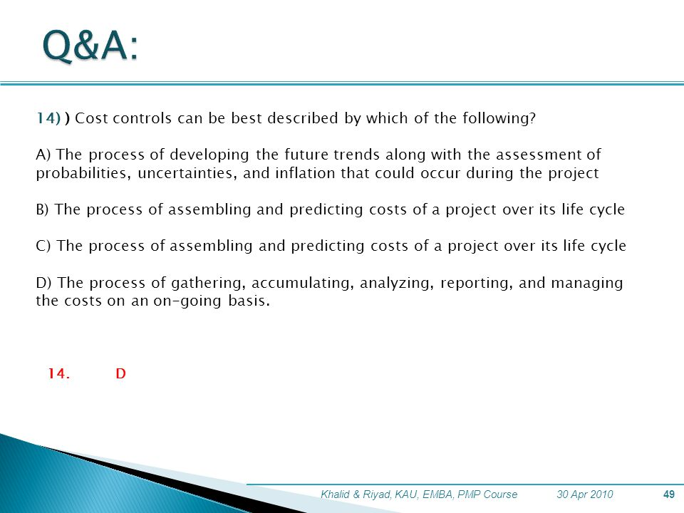 Q&A: 14) ) Cost controls can be best described by which of the following