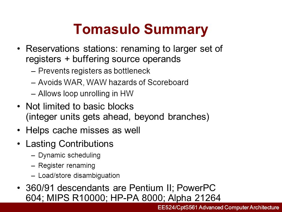 Tomasulo Summary Reservations stations: renaming to larger set of registers + buffering source operands.