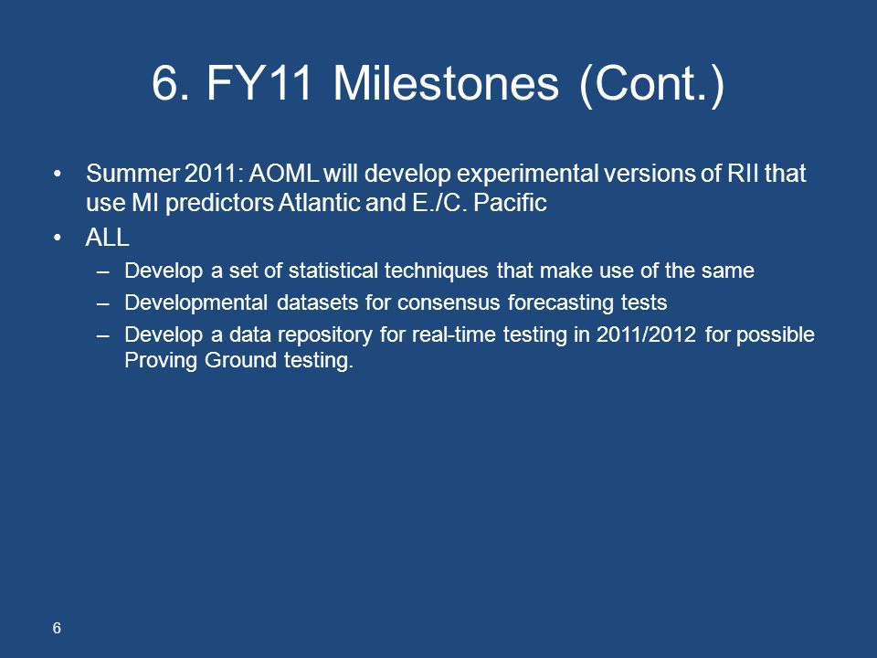 6. FY11 Milestones (Cont.) Summer 2011: AOML will develop experimental versions of RII that use MI predictors Atlantic and E./C. Pacific.