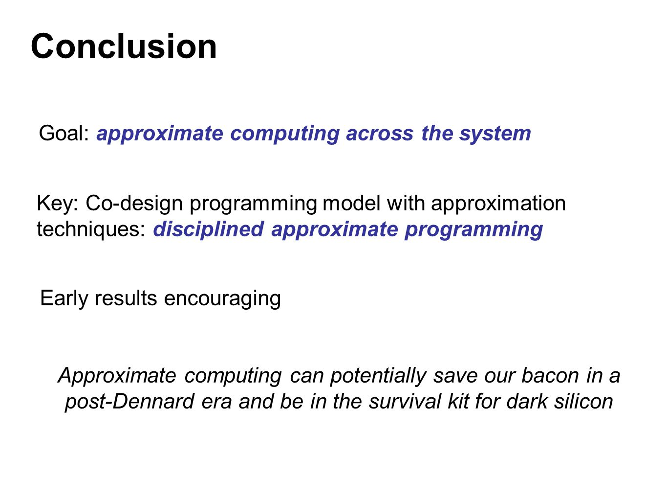 Conclusion Goal: approximate computing across the system