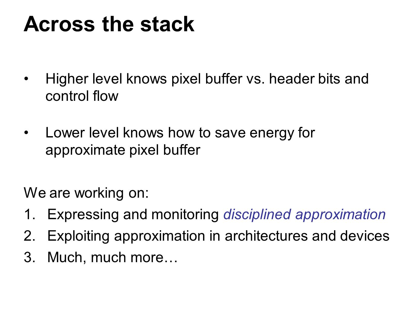 Across the stack Higher level knows pixel buffer vs. header bits and control flow.