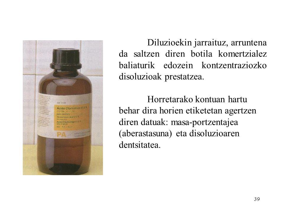 Diluzioekin jarraituz, arruntena da saltzen diren botila komertzialez baliaturik edozein kontzentraziozko disoluzioak prestatzea.