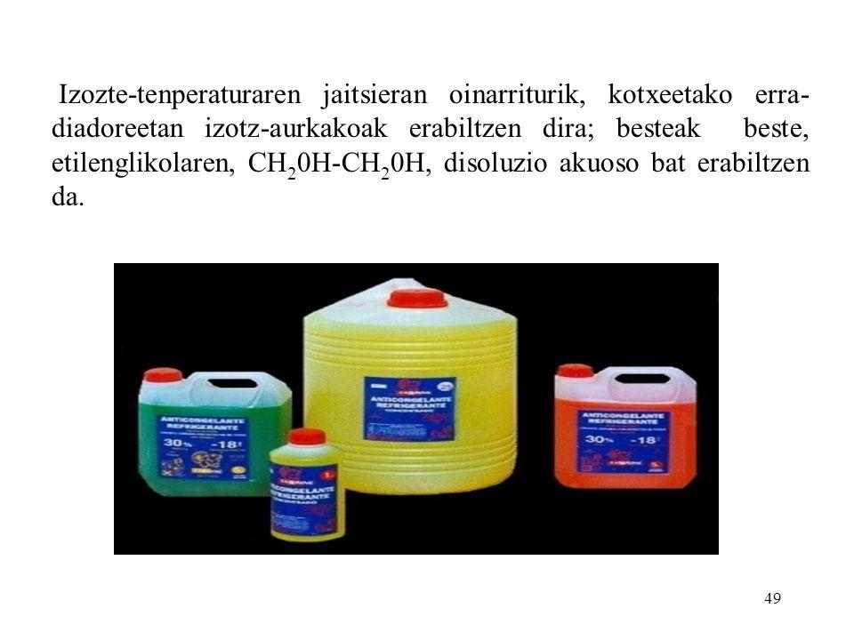 Izozte-tenperaturaren jaitsieran oinarriturik, kotxeetako erra- diadoreetan izotz-aurkakoak erabiltzen dira; besteak beste, etilenglikolaren, CH20H-CH20H, disoluzio akuoso bat erabiltzen da.