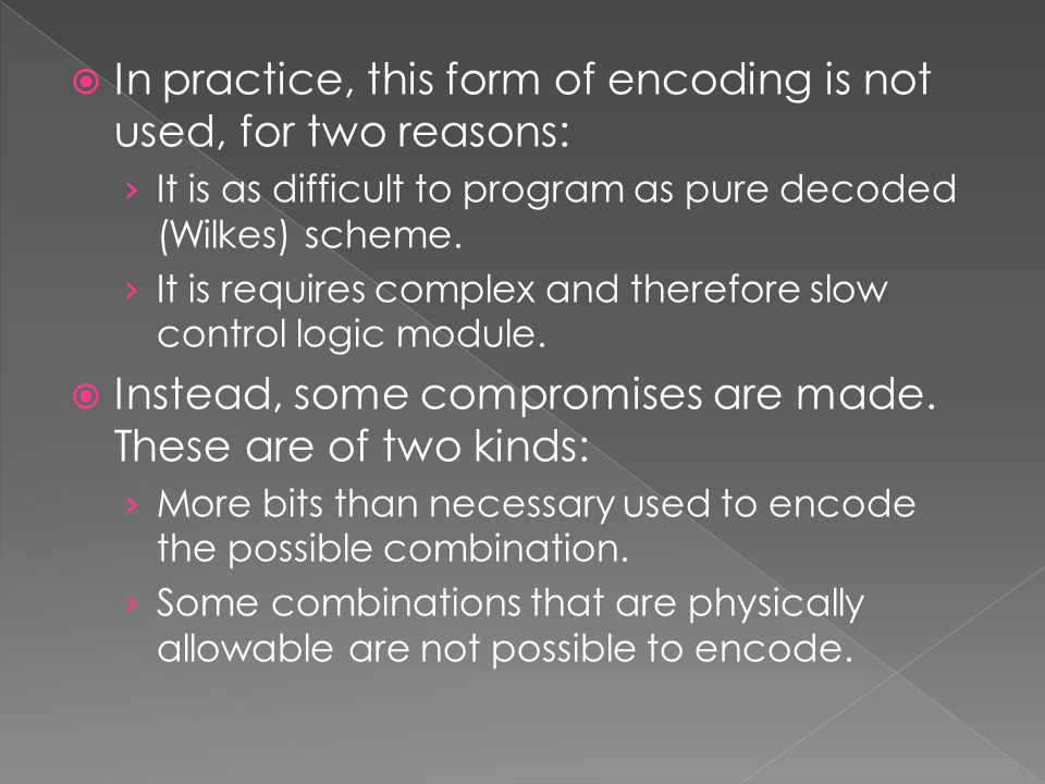 In practice, this form of encoding is not used, for two reasons: