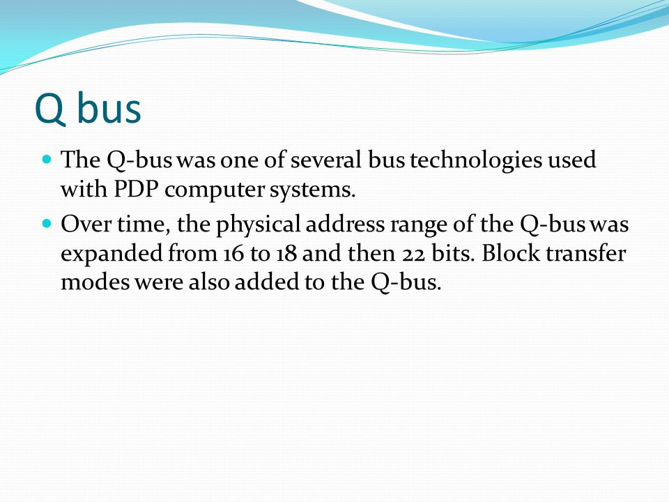 Q bus The Q-bus was one of several bus technologies used with PDP computer systems.