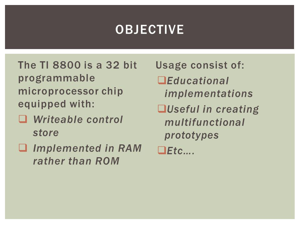 objective The TI 8800 is a 32 bit programmable microprocessor chip equipped with: Writeable control store.