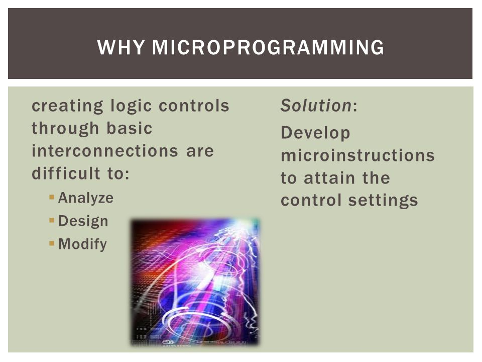 Why microprogramming creating logic controls through basic interconnections are difficult to: Analyze.