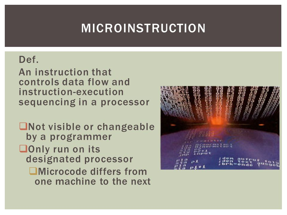 microinstruction Def. An instruction that controls data flow and instruction-execution sequencing in a processor.