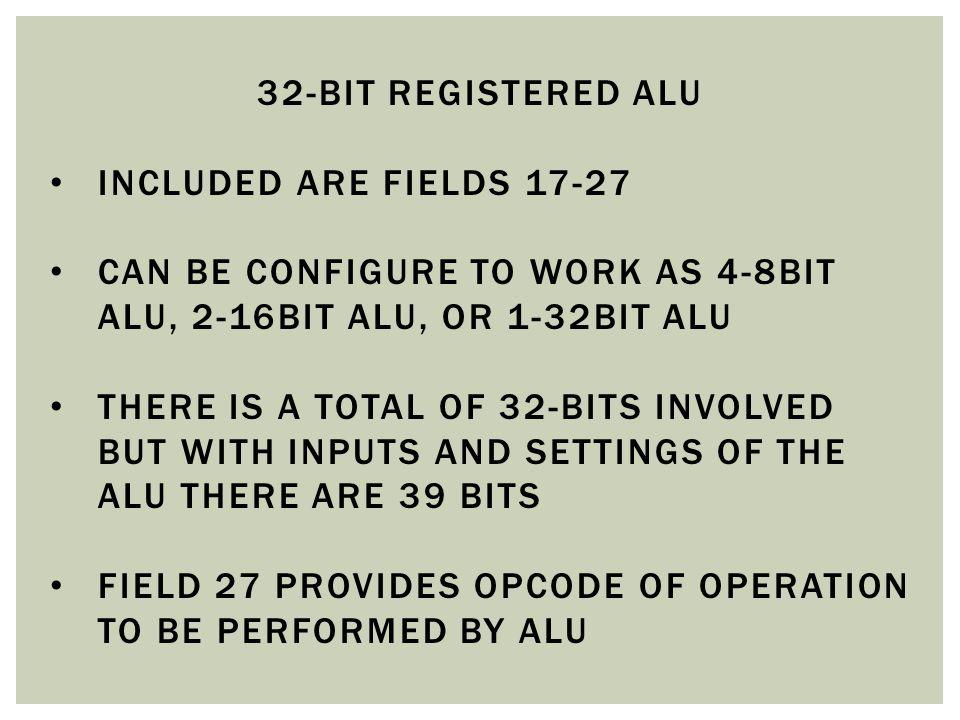 32-bit registered alu included are fields 17-27. Can be configure to work as 4-8bit alu, 2-16bit alu, or 1-32bit alu.