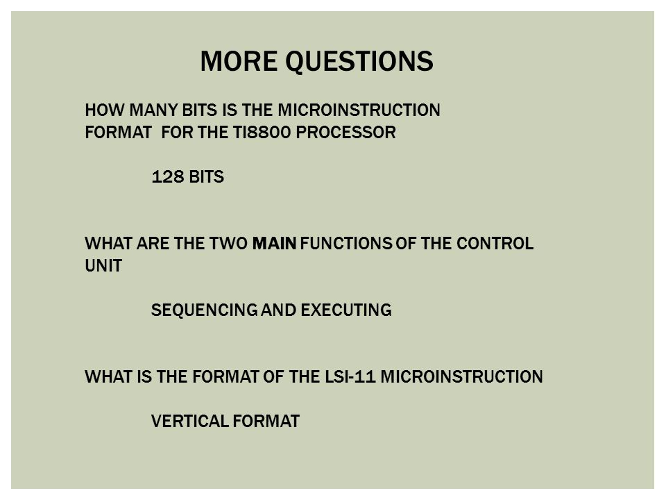 MORE QUESTIONS HOW MANY BITS IS THE MICROINSTRUCTION