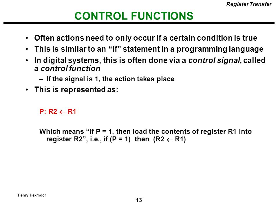 Register Transfer CONTROL FUNCTIONS. Often actions need to only occur if a certain condition is true.